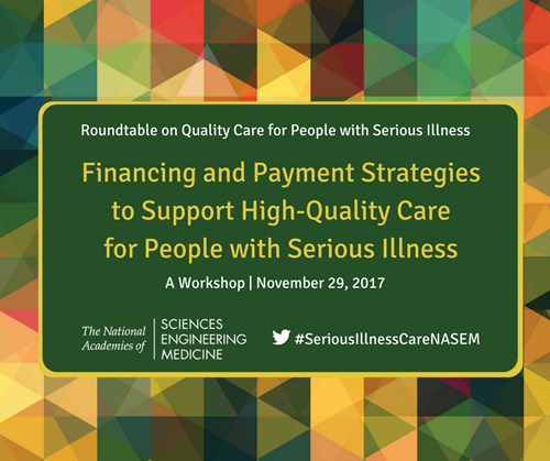 Workshop on Financing & Payment Strategies to Support High-Quality Care for People with Serious Illnesses